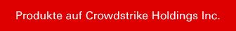 Produkte auf Crowdstrike Holdings Inc.