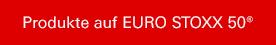 Produkte auf EURO STOXX 50®