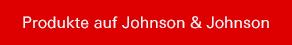 Produkte auf Johnson & Johnson