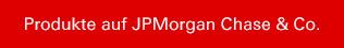 Produkte auf JPMorgan Chase & Co.