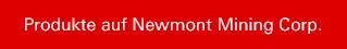Produkte auf Newmont Mining Corp.