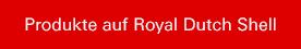 Produkte auf Royal Dutch Shell