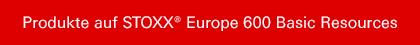 Produkte auf STOXX® Europe 600 Basic Resources