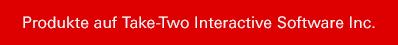 Produkte auf Take-Two Interactive Software Inc.